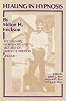 Healing in Hypnosis: The Seminars, Workshops, and Lectures of Milton H. Erickson