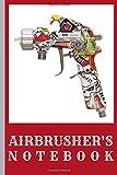 AIRBRUSHER'S NOTEBOOK: Gift for you airbrushing friends, kids, boy, girl, man, woman, girlfriend, boyfriend, partner, spouse or co-worker