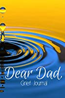 """Dear Dad Grief Journal-Blank Lined Notebook To Write in Thoughts&Memories for Loved Ones-Mourning Memorial Gift-6""""x9"""" 120 Pages Book 7: Grieving & Remembering Blank Journal-Bereavement Journal for Friends Family Coworker Boss-Grief Recovery Notebook"""