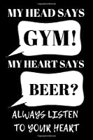 "My Head Says Gym? My Heart Says Beer?: Beer Gifts For Men: Journal To Write In, Lined Notebook (6""x 9"")"