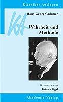 Hans-Georg Gadamer: Wahrheit und Methode (Klassiker Auslegen) (German Edition) by G?nter Figal(2011-10-19)