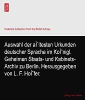 Auswahl der ältesten Urkunden deutscher Sprache im Königl. Geheimen Staats- und Kabinets-Archiv zu Berlin. Herausgegeben von L. F. Höfer.