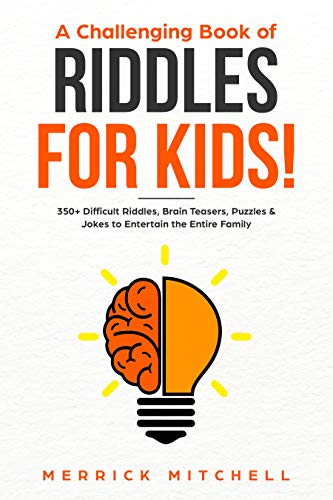 A CHALLENGING BOOK OF RIDDLES – FOR KIDS!: 350 Dif...