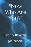"""""""Now Who Are You?"""": Identity Revealed"""