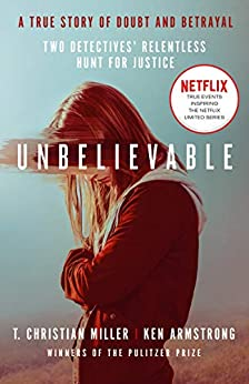 Unbelievable: The shocking truth behind the hit Netflix series by [Miller, T. Christian]
