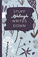 Stuff Ashleigh Writes Down: Personalized Journal / Notebook (6 x 9 inch) with 110 wide ruled pages inside [Soft Blue]
