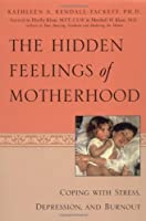 The Hidden Feelings of Motherhood: Coping With Stress, Depression, and Burnout