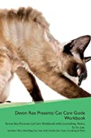 Devon Rex Presents: Cat Care Guide Workbook Devon Rex Presents Cat Care Workbook with Journalling, Notes, to Do List. Includes: Skin, Shedding, Ear, Paw, Nail, Dental, Eye, Care, Grooming & More