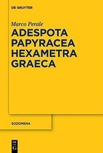 Marco Perale: Adespota Papyracea Hexametra Graeca (APHG). Volume I (Sozomena) (English Edition)