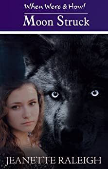 Moon Struck: Book 1: (New! Now Also Includes Elemental Rage: A Time to Kill) (When, Were, & Howl Series) by [Raleigh, Jeanette]