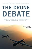 The Drone Debate: A Primer on the U.S. Use of Unmanned Aircraft Outside Conventional Battlefields