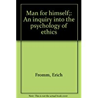 Man for himself : An inquiry into the psychology of ethics