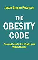 THE OBESITY CODE: AMAZING FORMULAR FOR WEIGHT LOSS WITHOUT STRESS