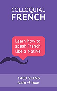 Colloquial French Vocabulary: Learn how to speak French like a native: Thousands of the most essential French Slang and Idioms with MP3s for pronunciation (French Edition) by [BIBARD, Frederic]