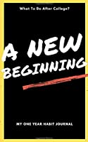 What To Do After College? A New Beginning, My One Year Habit Journal: Best Daily Planner Journal Notebook For College Students to Help Achieve a PurposeDriven Life (Take a Year Off After College)