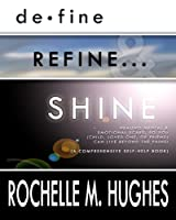 Define, Refine and Shine!!!: Healing Mental and Emotional Scars, So You, a Child, a Loved One or Friend Can Live Beyond the Pains: a Comprehensive Self-help Journal