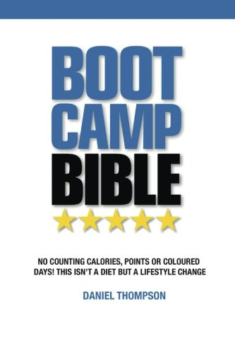 Download Boot Camp Bible: No Counting Calories, Points or Coloured Days! This Isn't a Diet but a Lifestyle Change 1508717214