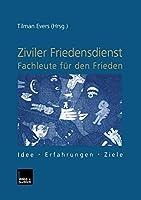 Ziviler Friedensdienst ― Fachleute fuer den Frieden: Idee ― Erfahrungen ― Ziele