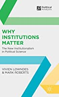 Why Institutions Matter: The New Institutionalism in Political Science (Political Analysis)