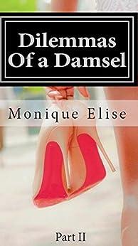 Dilemmas of a Damsel: Part II by [Elise, Monique]