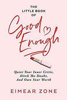The Little Book of Good Enough: Quiet Your Inner Critic, Ditch the Doubt, and Own Your Worth by [Zone, Eimear]