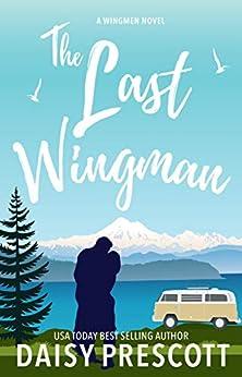 The Last Wingman (Wingmen Book 6) by [Prescott, Daisy]