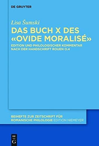 Ovide moralisé: Kommentierte Edition von Buch X nach der Handschrift Rouen, Bibl. Mun., O.4 (Beihefte zur Zeitschrift für romanische Philologie)