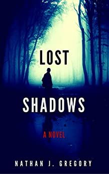 Lost Shadows: A Novel (Lost Shadows series Book 1) by [Gregory, Nathan]