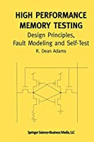"High Performance Memory Testing: ""Design Principles, Fault Modeling And Self-Test"" (Frontiers in Electronic Testing)"