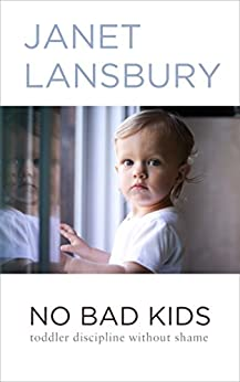No Bad Kids: Toddler Discipline Without Shame by [Lansbury, Janet]