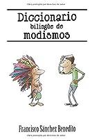 Diccionario Bilinguee de Modismos: Más de 2.500 modismos, frases idiomáticas, refranes y expresiones en inglés y español