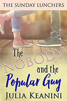 The Nobody and the Popular Guy (The Sunday Lunchers Book 6) by [Keanini, Julia]