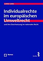 Individualrechte Im Europaischen Umweltrecht: Und Ihre Durchsetzung Im Nationalen Recht