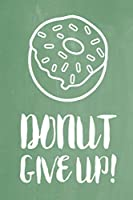 """Pastel Chalkboard Journal - Donut Give Up! (Olive): 100 page 6"""" x 9"""" Ruled Notebook: Inspirational Journal, Blank Notebook, Blank Journal, Lined Notebook, Blank Diary (Pastel Chalkboard Notebook Journals-Donut)"""