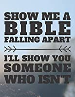Show Me A Bible Falling Apart I'll Show You Someone Who Isn't: Christian Notebook and Journal | College Ruled