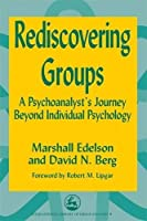 Rediscovering Groups: A Psychoanalyst's Journey Beyond Individual Psychology (International Library of Group Analysis) by Marshall Edelson David N. Berg(1999-05-01)