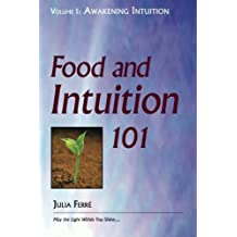 Food and Intuition 101, Volume 1: Awakening Intuition by Julia Ferre (2013-03-12)