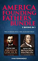 America Founding Fathers Bundle: 2 Books in 1: Think Like Abraham Lincoln + Think Like Benjamin Franklin