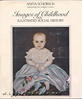 Images of Childhood: An Illustrated Social History
