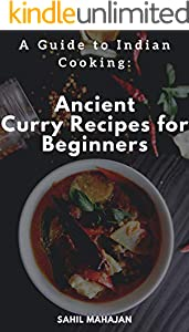 A Guide to Indian Cooking: Ancient Curry Recipes for Beginners (English Edition)