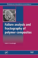 Failure Analysis and Fractography of Polymer Composites (Woodhead Publishing in Materials)