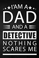 i'am a dad and a detective nothing scares me: a special gift for detective father - Lined Notebook / Journal Gift, 120 Pages, 6x9, Soft Cover, Matte Finish