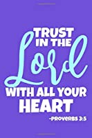 Trust In The Lord With All Your Heart - Proverbs 3:5: Blank Lined Notebook :Bible Scripture Christian Journals Gift 6x9   110 Blank  Pages   Plain White Paper   Soft Cover Book