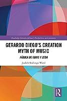 Gerardo Diego's Creation Myth of Music: Fábula de Equis y Zeda (Routledge Interdisciplinary Perspectives on Literature)