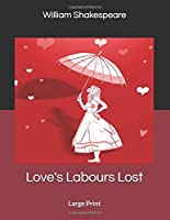 Love's Labours Lost: Large Print