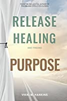 Release, Healing & Finding Purpose