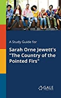 A Study Guide for Sarah Orne Jewett's the Country of the Pointed Firs