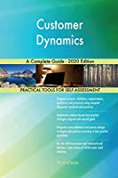 Customer Dynamics A Complete Guide - 2020 Edition