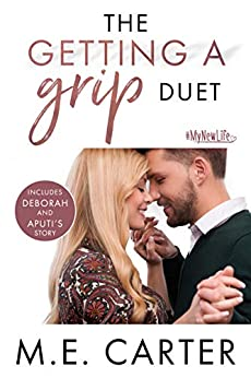 The Getting a Grip Duet Complete Box Set: A #MyNewLife Romantic Comedy by [Carter, M.E.]
