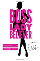 Boss Lady Believer: Devotional for Business Women of Faith (Faith and Business)